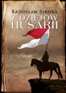 """Ciekawostka została oparta na książce Radosława Sikory pt. """"Z dziejów Husarii""""."""