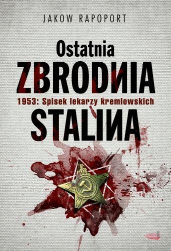 """""""Ostatnia zbrodnia Stalina"""". Nowe wydanie wspomnień Rapoporta (w księgarniach od 15 kwietnia)."""