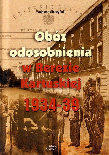 """Artykuł powstał głównie w oparciu o książkę Wojciecha Śleszyńskiego pt. """"Obóz odosobnienia w Berezie Kartuskiej. 1934-1939"""", Białystok 2001."""