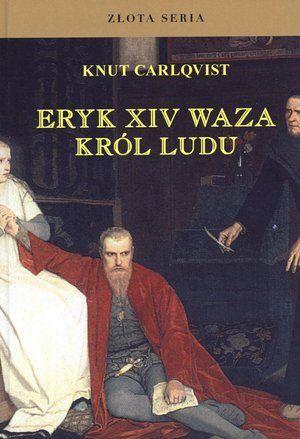 """Artykuł powstał w oparciu o książkę Knuta Carlqvista """"Eryk XIV Waza: Król Ludu"""" (Finna 2011)."""