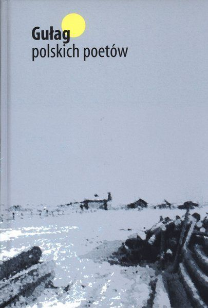 """Praca zbiorowa """"Gułag polskich poetów"""" ukazała się nakładem wydawnictwa Most na początku czerwca."""