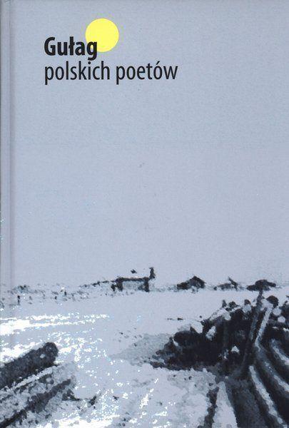"""Artykuł powstał w oparciu o antologię wierszy """"Gułag polskich poetów"""", która ukazała się nakładem wydawnictwa Most na początku czerwca."""