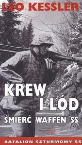 """""""Krew i Lód. Śmierć Waffen-SS"""" Leo Kesslera"""