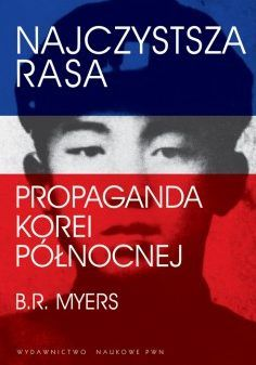 """Nagrody: 5 egzemplarzy książki Briana Reynoldsa Myersa """"Najczystsza rasa. Propaganda Korei Północnej"""" wydaną przez PWN."""