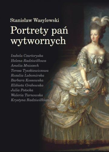 """Stanisław Wasylewski, Portrety pań wytwornych. Książka ukazała się pod patronatem """"Ciekawostek historycznych""""."""