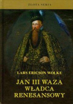 """Artykuł powstał w oparciu o pierwszą współczesną, książkową biografię króla Szwecji Jana III Wazy: Lars Ericson Wolke, """"Jan III Waza. Król renesansowy"""", Finna 2011."""