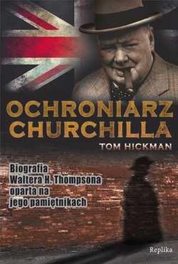 """W konkursie możecie wygrać książkę Toma Hickmana pt. """"Ochroniarz Churchilla"""" (tłum. Kamil Janicki, Wydawnictwo Replika 2011)."""