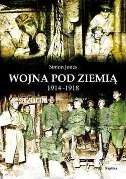 """Artykuł powstał w oparciu o książkę: Simon Jones, """"Wojna pod ziemią 1914-1918"""", Replika 2011."""