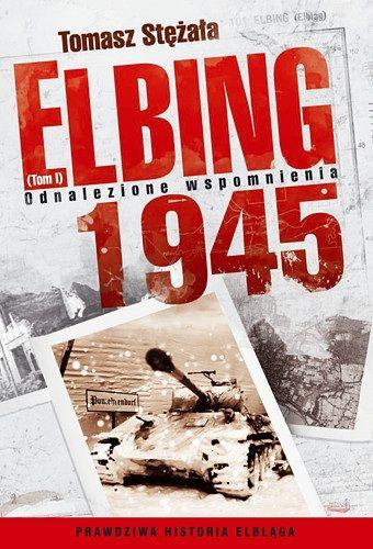 Elbing 1945: Odnalezione wspomnienia (tom 1)