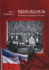 """Artykuł powstał w oparciu o książkę Anny Szczepańskiej pt. """"Warszawa-Praga 1948-1968. Od nakazanej przyjaźni do kryzysu"""", Szczecin 2011."""