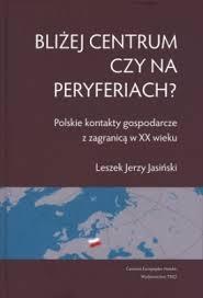 """Artykuł powstał m.in. w oparciu o książkę Leszka Jerzego Jasińskiego """"Bliżej centrum czy na peryferiach?"""" (TRIO 2011)."""