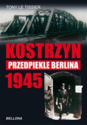 Kostrzyn 1945. Przedpiekle Berlina