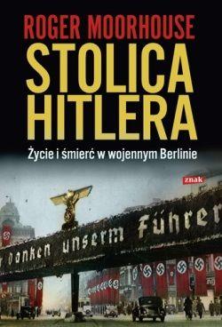 """Artykuł powstał na podstawie książki Rogera Moorhouse'a pt. """"Stolica Hitlera. Życie i śmierć w wojennym Berlinie"""" (Znak, 2011)"""