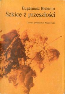 Artykuł powstał na podstawie książki: Eugeniusz Bielenin, Szkice z przeszłości, LSW 1980.