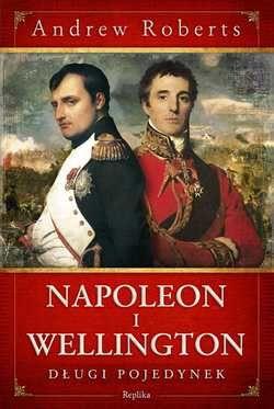 """Artykuł powstał w oparciu o książkę Andrew Robertsa pt. """"Napoleon i Wellington. Długi pojedynek"""" (Replika 2011)."""