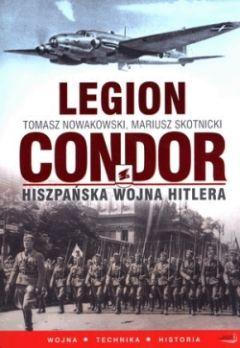 """Artykuł powstał na podstawie książki Tomasza Nowakowskiego i Mariusza Skotnickiego pt. """"Legion Condor. Hiszpańska wojna Hitlera"""" (Instytut Wydawniczy Erica, 2011)."""