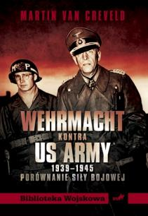 """Artykuł powstał w oparciu o książkę Martina van Crevelda pt. """"Wehrmacht kontra US Army 1939-1945. Porównanie siły bojowej"""" (Instytut Wydawniczy Erica, 2011)."""
