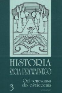 """Artykuł powstał na podstawie trzeciego tomu """"Historii życia prywatnego"""", który ukazał się nakładem Ossolinem w 1999 roku."""