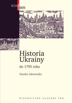 """Dziś mamy dla was książkę """"Historia Ukrainy do 1795 roku"""" Natalii Jakowenko (Wydawnictwo Naukowe PWN 2011)."""