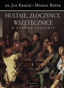 """Artykuł powstał w oparciu o książkę Jana Kracika i Michała Rożka pt. """"Hultaje, złoczyńcy, wszetecznice w dawnym Krakowie"""" (Petrus, 2010)."""