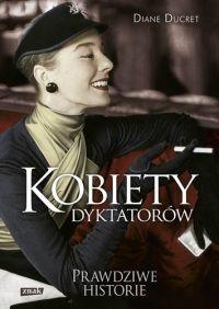 """A oto nagroda: książka """"Kobiety dyktatorow"""" Diane Ducret, Znak, Kraków 2012."""