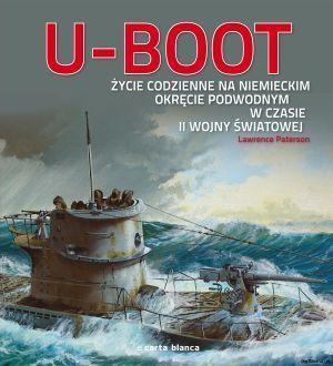 Paterson Lawrence, U-Boot. Życie codzienne na niemieckim okręcie podwodnym w czasie II wojny światowej, Carta Blanca, 2011