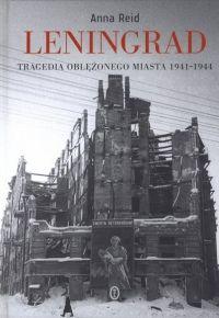 """A oto nagroda: książka """"Leningrad. Tragedia oblężonego miasta"""" Anny Reid, która ukazała się nakładem Wydawnictwa Literackiego."""