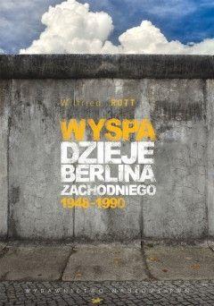 """Artykuł powstał w oparciu o książkę Wilfireda Rotta pt. """"Wyspa. Dzieje Berlina Zachodniego 1948-1990"""" (PWN 2011)."""