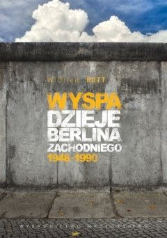 """A oto nasza nagroda: książka Wilfireda Rotta pt. """"Wyspa. Dzieje Berlina Zachodniego 1948-1990"""" (PWN 2011)."""