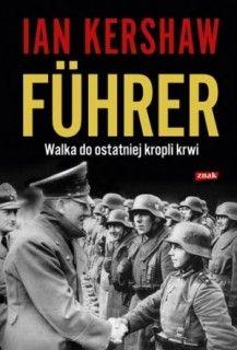 """Artykuł powstał w oparciu o książkę Iana Kershawa """"Führer. Walka do ostatniej kropli krwi"""" (Społeczny Instytut Wydawniczy Znak, 2012)"""