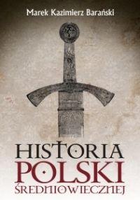 """Artykuł powstał w oparciu o książkę Marka K. Barańskiego pt. """"Historia Polski średniowiecznej"""" (Zysk i S-ka, 2012)."""