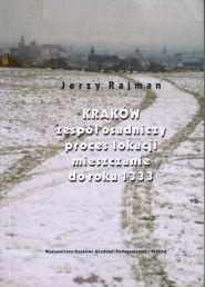 """Artykuł powstał w oparciu o pracę naukową z 2004 roku: Jerzy Rajman, """"Kraków. Zespół osadniczy, proces lokacji, mieszczanie do roku 1333""""."""