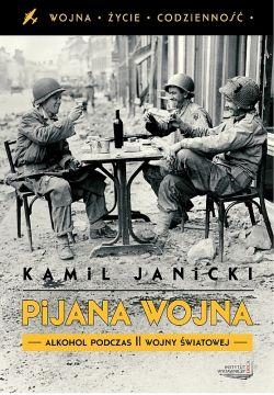 """Artykuł powstał w oparciu o książkę Kamila Janickiego pt. """"Pijana wojna"""" (Instytut Wydawniczy Erica, 2012)"""