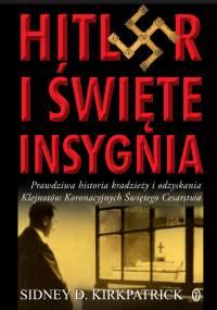 """Artykuł powstał w oparciu o książkę Sidneya D. Kirkpatricka, """"Hitler i święte insygnia"""" (WL 2012)"""