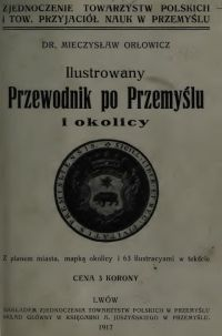 """Artykuł powstał w oparciu o książkę Mieczysława Orłowicza """"Ilustrowany przewodnik po Przemyślu i okolicy"""" (1917)..."""