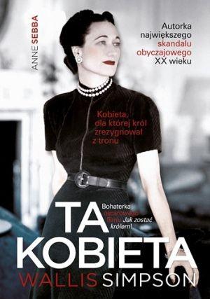 """Artykuł powstał w oparciu o książkę Anne Sebba """"Ta kobieta. Wallis Simpson"""" (Znak 2012)."""