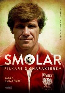 """Artykuł powstał w oparciu o książkę """"Smolar. Piłkarz z charakterem"""" Jacka Perzyńskiego (Erica 2012)."""