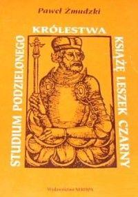 """Artykuł powstał głównie w oparciu o książkę Pawła Żmudzkiego pt. """"Studium podzielonego królestwa. Książę Leszek Czarny"""" (Neriton 2000)..."""