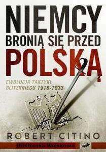 """Artykuł powstał w oparciu o książkę """"Niemcy bronią się przed Polską 1918-1933"""" Roberta Citino (Instytut Wydawniczy Erica, 2012)"""