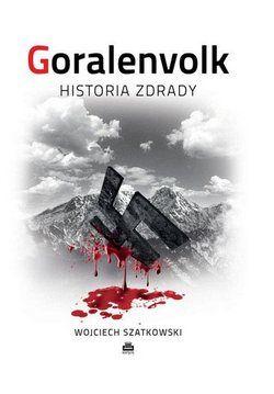 """Artykuł powstał w oparciu o książkę Wojciecha Szatkowskiego """"Goralenvolk. Historia zdrady"""" (Kanon, 2012)"""