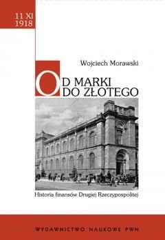 """Artykuł powstał między innymi w oparciu o książkę Wojciecha Morawskiego """"Od marki do złotego"""" (PWN, 2008)."""