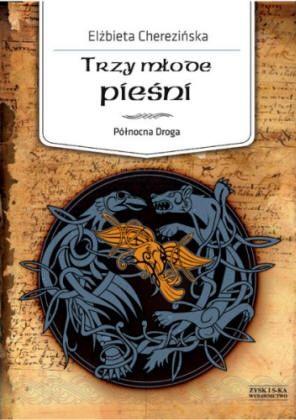 """A oto najnowsza powieść Cherezińskiej """"Trzy młode pieśni"""" (Wydawnictwo Zysk i S-ka, listopad 2012)."""