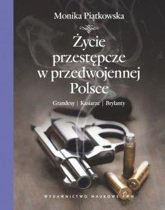 """Artykuł powstał w oparciu o książkę Moniki Piątkowskiej """"Życie przestępcze w przedwojennej Polsce"""" (PWN, 2012)"""
