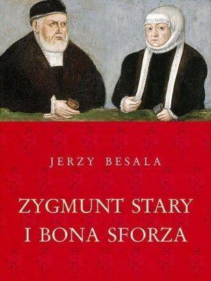 """Artykuł powstał w oparciu o książkę Jerzego Besali """"Zygmunt Stary i Bona Sforza"""" (Zysk i S-ka 2012)."""