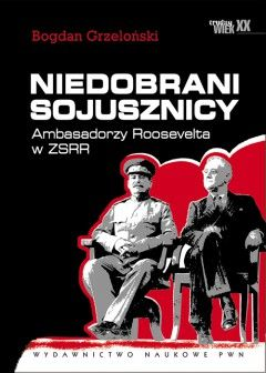 """Artykuł powstał w oparciu o książkę profesora Bogdana Grzelońskiego pt. """"Niedobrani sojusznicy"""" (PWN 2013)."""