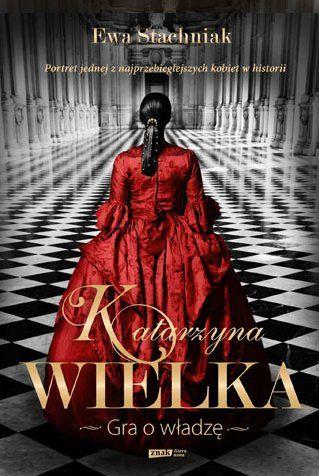 """Ewa Stachniak, """"Katarzyna Wielka. Gra o władzę"""". Społeczny Instytut Wydawniczy Znak, Kraków 2012."""