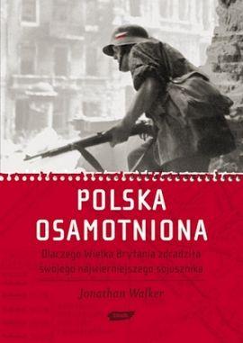 """Artykuł powstał m.in. w oparciu o książkę Jonathana Walkera pt. """"Polska osamotniona"""", Znak 2010."""