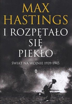 """Artykuł powstał w oparciu o najnowszą książkę Maxa Hastingsa pt. """"I rozpętało się piekło""""."""