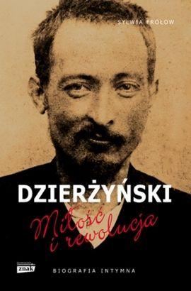 """W naszym konkursie do wygrania było aż pięć egzemplarzy książki Sylwii Frołow pt. """"Dzierżyński. Miłość i rewolucja"""" (Znak Horyzont, 2014)."""