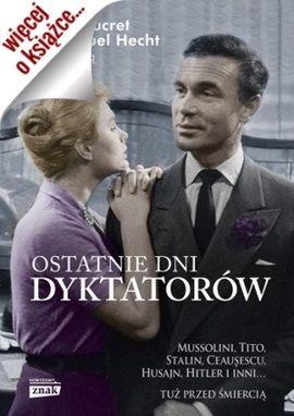 """Artykuł powstał w oparciu o książkę """"Ostatnie dni dyktatorów"""", red. Diane Ducret, Emmanuel Hecht (Znak Horyzont 2014)."""